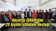 Aksaray İŞKUR'dan 25 kişilik istihdam desteği