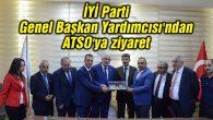 İYİ Parti Genel Başkan Yardımcısı'ndan ATSO'ya ziyaret