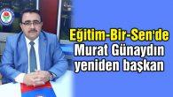 Eğitim-Bir-Sen'de Murat Günaydın yeniden başkan