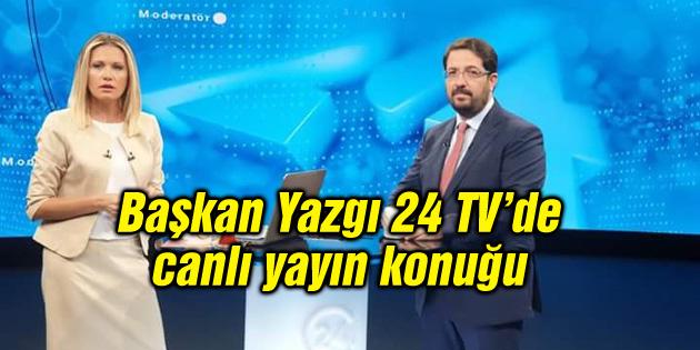 Başkan Yazgı 24 TV'de Moderatör adlı canlı yayın programında