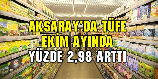 Aksaray'da TÜFE Ekim'de yüzde 2,98 arttı