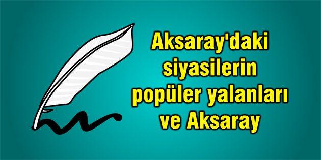 Aksaray'daki siyasilerin popüler yalanları ve Aksaray