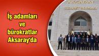 İş adamları ve bürokratlar Aksaray'da