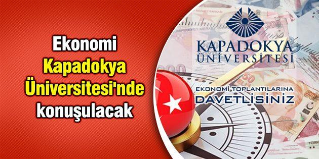 Ekonomi Kapadokya Üniversitesi'nde konuşulacak