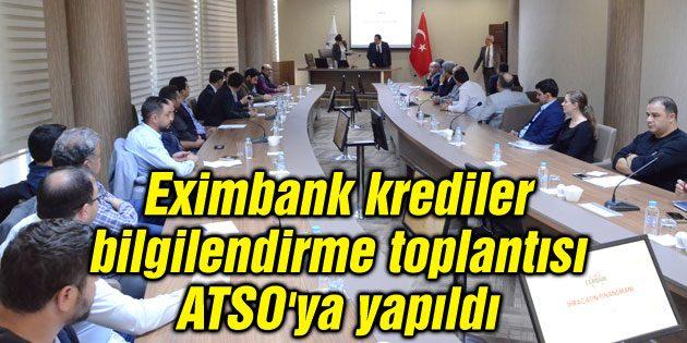 Eximbank krediler bilgilendirme toplantısı ATSO'ya yapıldı