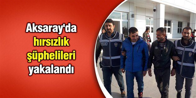 Aksaray'da hırsızlık şüphelileri yakalandı