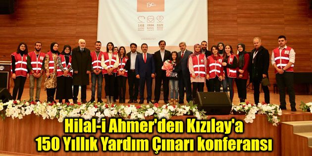 Hilal-i Ahmer'den Kızılay'a 150 Yıllık Yardım Çınarı konferansı