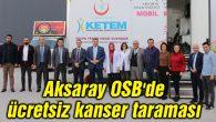Aksaray OSB'de ücretsiz kanser taraması