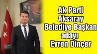 Ak Parti Aksaray Belediye Başkan adayı Evren Dinçer