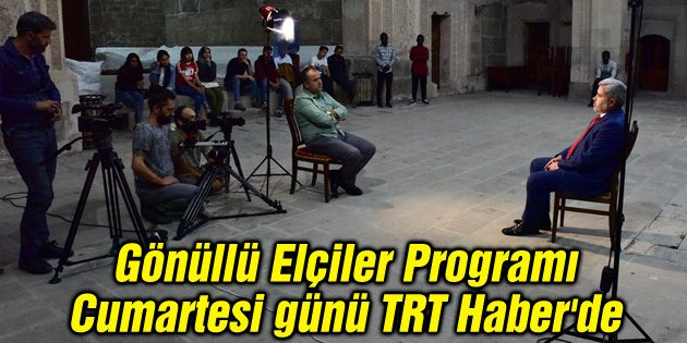 Gönüllü Elçiler Programı Cumartesi günü TRT Haber'de