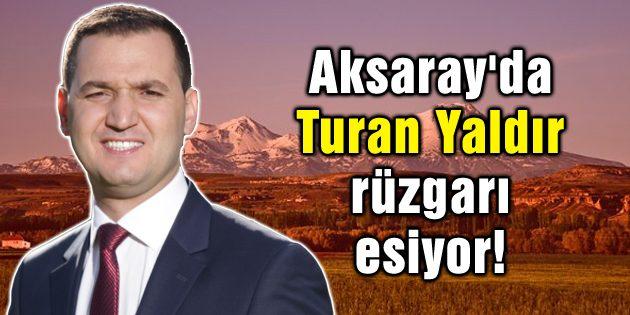 Aksaray'da Turan Yaldır rüzgarı esiyor!