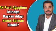AK Parti Ağaçören Belediye Başkan Adayı Kemal Salman Kimdir?