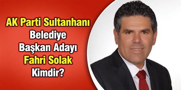 AK Parti Sultanhanı Belediye Başkan Adayı Fahri Solak Kimdir?