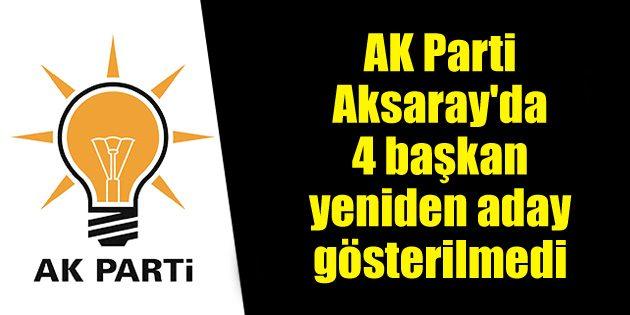 AK Parti Aksaray'da 4 belediye başkanı aday gösterilmedi