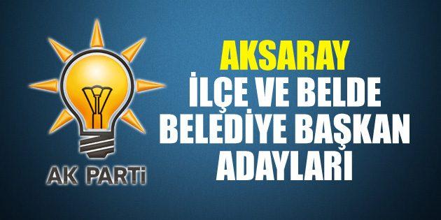 İşte Aksaray Ak Parti İlçe ve Belde adayları