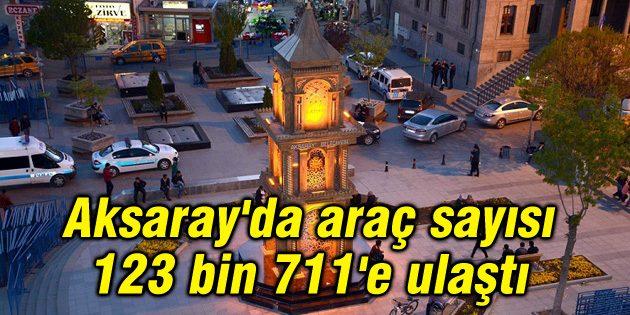 Aksaray'da araç sayısı 123 bin 711'e ulaştı