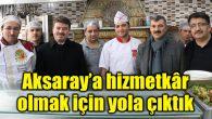 Dinçer: Aksaray'a hizmetkâr olmak için yola çıktık