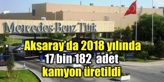 2018 yılında 17 bin 182 adet kamyon üretildi