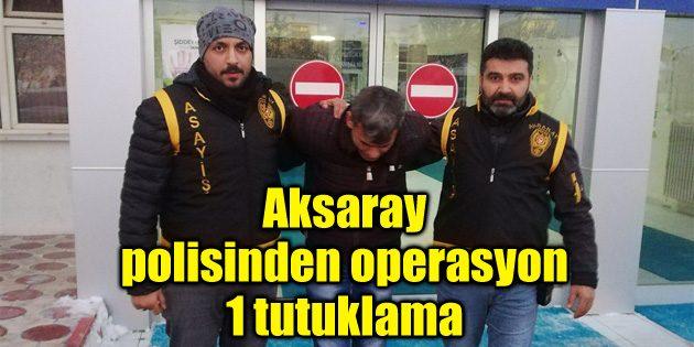 Aksaray polisinden operasyon: 1 tutuklama