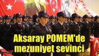 Aksaray POMEM'de mezuniyet sevinci
