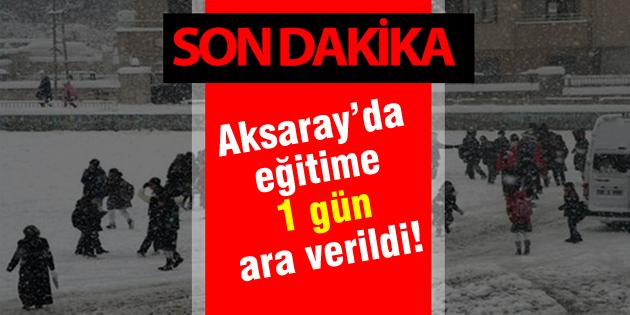 Aksaray'da okullar tatil edildi!