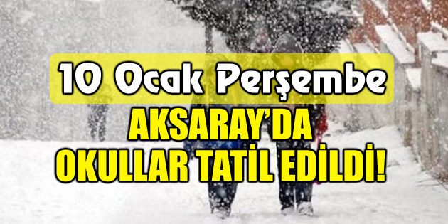 Aksaray'da 10 Ocak Perşembe okullar tatil edildi