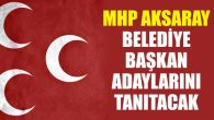 MHP Aksaray İl Teşkilatı'ndan aday tanıtım toplantısı