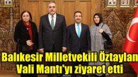 Balıkesir Milletvekili Öztaylan Vali Mantı'yı ziyaret etti