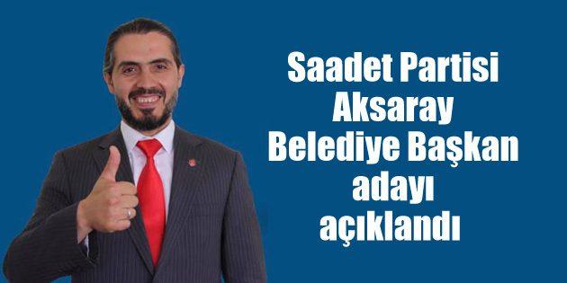 Saadet Partisi'nin Aksaray Belediye Başkan adayı açıklandı