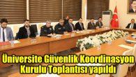 Üniversite Güvenlik Koordinasyon Kurulu Toplantısı yapıldı