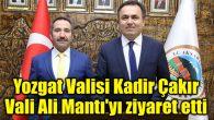 Yozgat Valisi Kadir Çakır Vali Ali Mantı'yı ziyaret etti