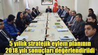 5 yıllık stratejik eylem planının 2018 yılı sonuçları değerlendirildi