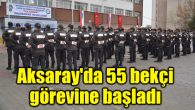 Aksaray'da 55 bekçi görevine başladı