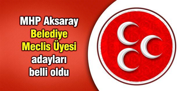 MHP Aksaray Belediye Meclis Üyesi adayları