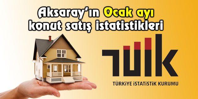 Aksaray'ın Ocak ayı konut satışları açıklandı