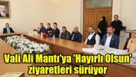Vali Ali Mantı'ya 'Hayırlı Olsun' ziyaretleri sürüyor