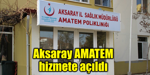 Aksaray AMATEM hizmete açıldı