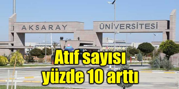 Aksaray Üniversitesi'nin atıf sayısı yüzde 10 arttı