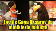 Ege ile Gaga Aksaray'da miniklerle buluştu