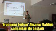 'Ergonomi Eğitimi' Aksaray Valiliği çalışanları ile başladı