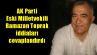 Eski milletvekili Ramazan Toprak iddiaları cevaplandırdı