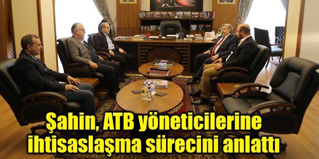 Şahin, ATB yöneticilerine ihtisaslaşma sürecini anlattı