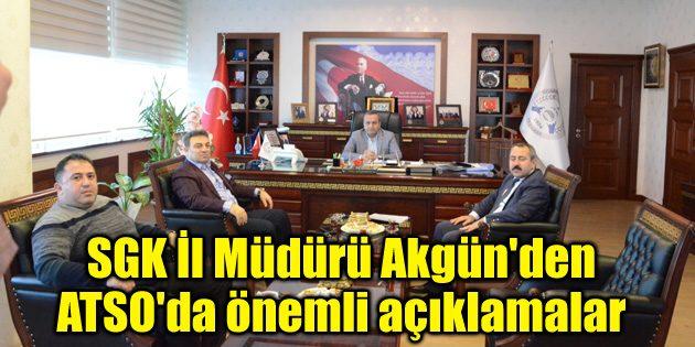 SGK İl Müdürü Akgün'den ATSO'da önemli açıklamalar