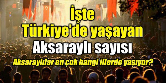 İşte Türkiye'deki Aksaraylı sayısı