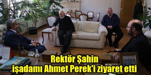 Rektör Şahin, işadamı Ahmet Perek'i ziyaret etti