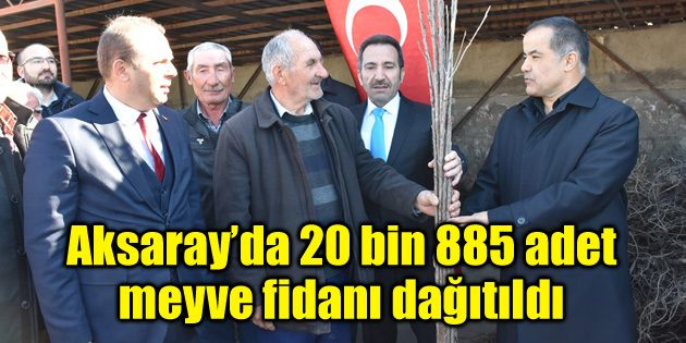 Aksaray'da çiftçiye 20 bin 885 adet meyve fidanı dağıtıldı
