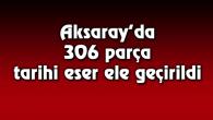 Aksaray'da 306 parça tarihi eser ele geçirildi