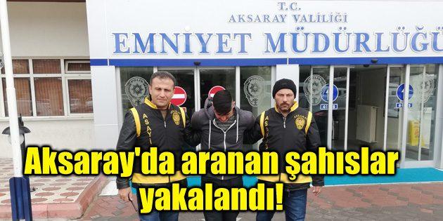 Aksaray'da aranan şahıslar yakalandı!