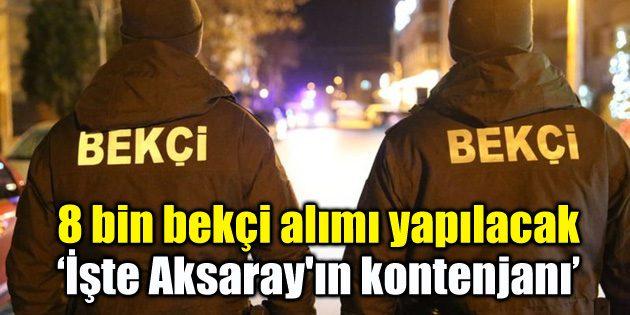8 bin bekçi alımı yapılacak 'İşte Aksaray'ın kontenjanı'