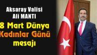 Vali Ali Mantı'nın 8 Mart Dünya Kadınlar Günü mesajı